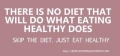 Skip the diet, eat healthy and you'll lose weight