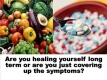 Healing vs. covering symptoms