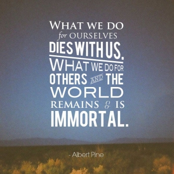 What we do for others is immortal