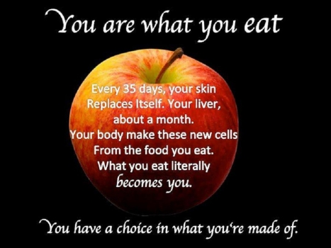 You are what you eat--what you eat becomes a part of you